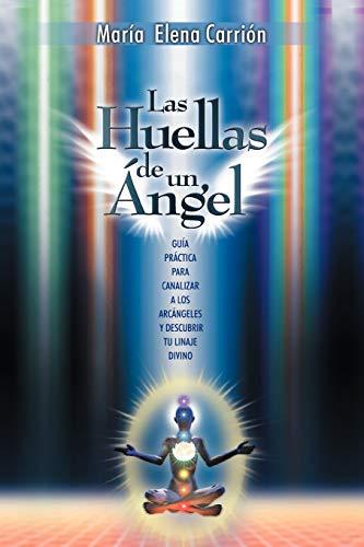 9781452548456: Las Huellas de Un Angel: Guia Practica Para Canalizar a Los Arcangeles y Descubrir Tu Linaje Divino