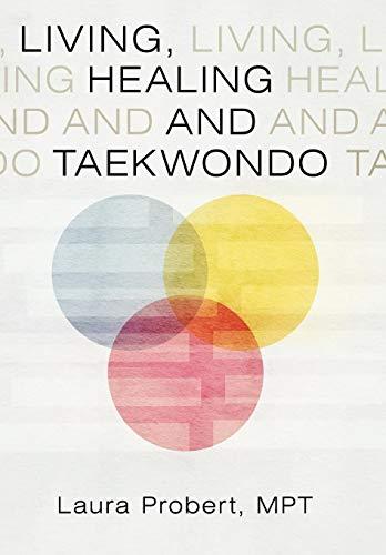 9781452548500: Living, Healing and Taekwondo