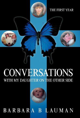 Conversations with My Daughter on the Other Side: The First Year: Barbara B. Lauman