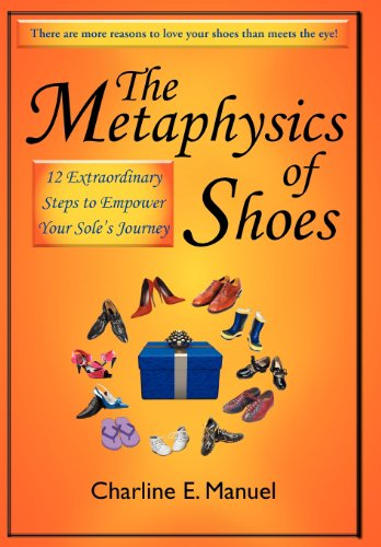 9781452549552: The Metaphysics of Shoes: 12 Extraordinary Steps to Empower Your Sole's Journey
