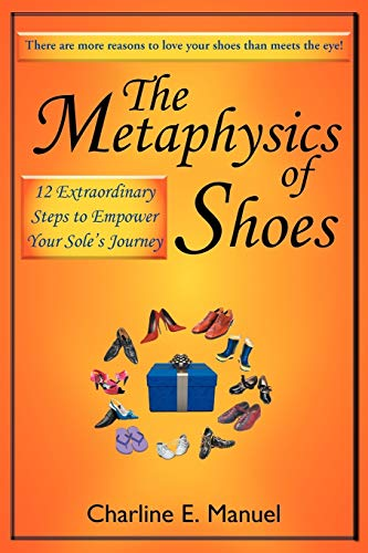 9781452549569: The Metaphysics of Shoes: 12 Extraordinary Steps to Empower Your Sole's Journey