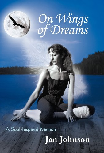 On Wings of Dreams: A Soul-Inspired Memoir: Jan Johnson