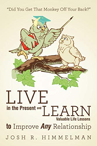 9781452549927: Live in the Present and Learn Valuable Life Lessons to Improve Any Relationship:
