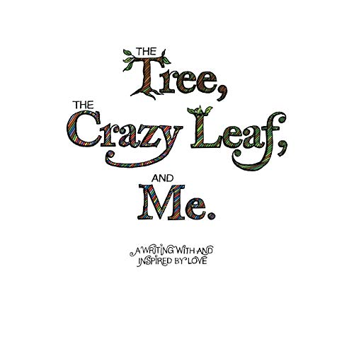 The Tree, the Crazy Leaf, and Me.: Eve M. Lucken