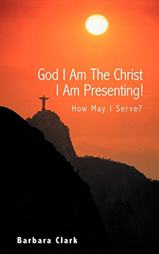 God I Am The Christ I Am Presenting!: How May I Serve? (9781452551425) by Barbara Clark