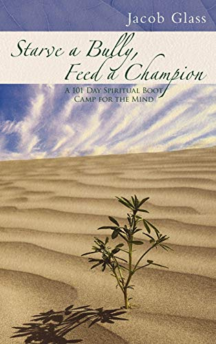 9781452552330: Starve a Bully, Feed a Champion: 101 Days of Spiritual Boot Camp for Attaining Serenity, Confidence, Mental Discipline & Joy in a World Gone Mad.