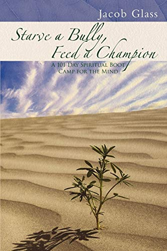 9781452552347: Starve a Bully, Feed a Champion: 101 Days of Spiritual Boot Camp for Attaining Serenity, Confidence, Mental Discipline & Joy in a World Gone Mad.