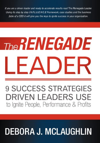 The Renegade Leader 9 Success Strategies Driven Leaders Use To Ignite People, Performance Profits: ...