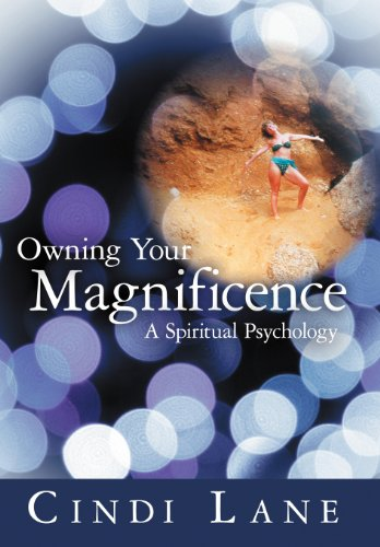 Owning Your Magnificence: A Spiritual Psychology: Cindi Lane