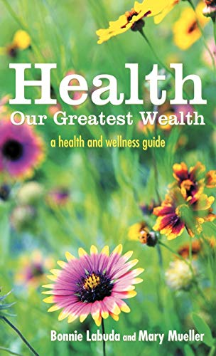 9781452553368: Health: Our Greatest Wealth: A Health and Wellness Guide