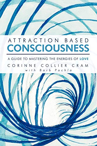 9781452553658: Attraction Based Consciousness: A Guide to Mastering the Energies of Love