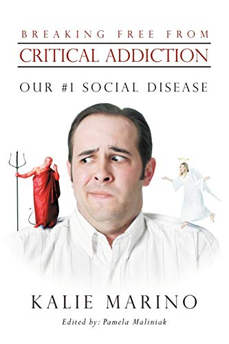 9781452554846: Breaking Free From Critical Addiction: Our #1 Social Disease
