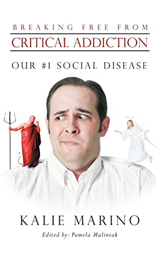 9781452554853: Breaking Free from Critical Addiction: Our #1 Social Disease