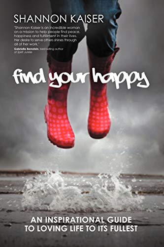 9781452555416: Find Your Happy: An Inspirational Guide to Loving Life to Its Fullest