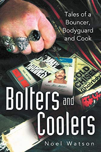 Bolters and Coolers Tales of A Bouncer, Bodyguard and Cook: Noel Watson