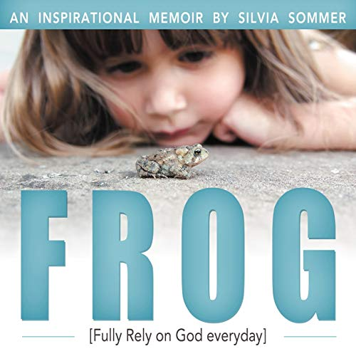 Frog: An Inspirational Memoir [Fully Rely on God Everyday]: Sommer, Silvia