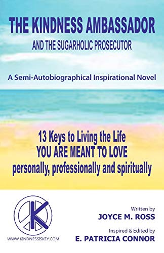 The Kindness Ambassador and the Sugarholic Prosecutor: 13 Keys to Living the Life You Are Meant to ...