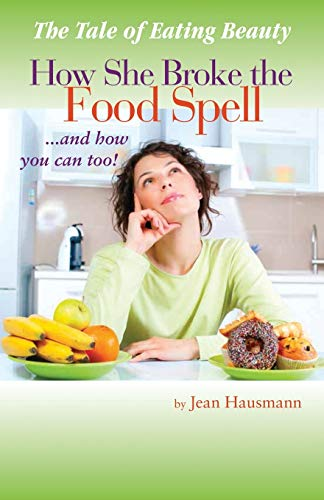 9781452557878: The Tale of Eating Beauty How She Broke the Food Spell and How You Can Too!: How She Broke the Food Spell and How You Can Too!