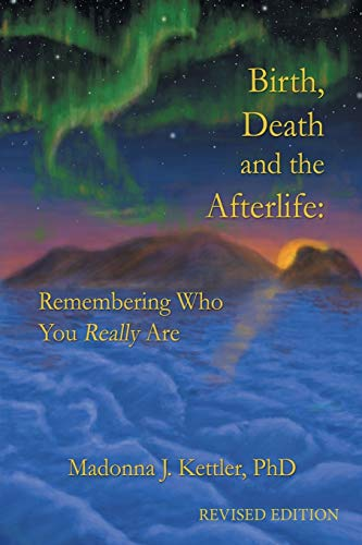 9781452558981: Birth, Death and the Afterlife: Remembering Who You Really Are