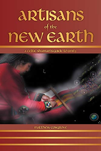 9781452559186: Artisans of the New Earth: A Celtic Shaman's Guide to Unity