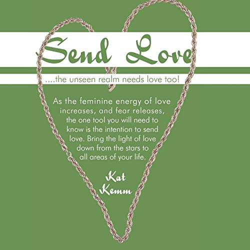 Send Love . . . . The unseen realm needs love too: Kat Kemm