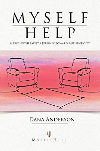 9781452559582: Myself Help: A Psychotherapist's Journey toward Authenticity