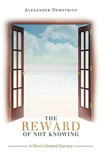 9781452559667: The Reward of Not Knowing: A Hero's Inward Journey