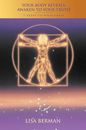 9781452562322: Your Body Reveals: Awaken to Your Truth: 7 Steps to Wholeness