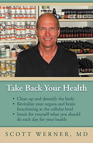 9781452562889: Take Back Your Health: Clean Up and Detoxify the Body, Revitalize Your Organs and Brain Functioning at the Cellular Level, and Intuit for Yourself What You Should Do Each Day for Your Health