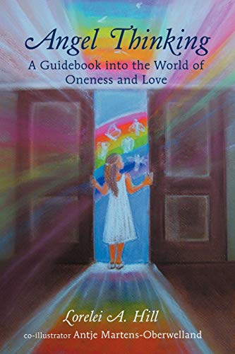 Angel Thinking: A Guidebook Into the World of Oneness and Love: Lorelei A. Hill