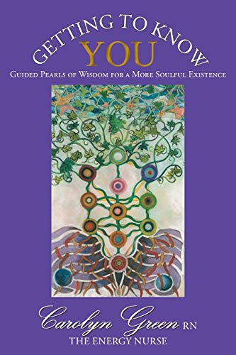 Getting to Know You: Guided Pearls of Wisdom for a More Soulful Existence: Green, Carolyn