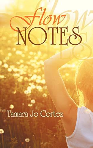 Flow Notes A Collection: Tamara Jo Cortez