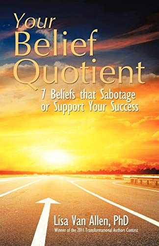 9781452566351: Your Belief Quotient: 7 Beliefs that Sabotage or Support Your Success