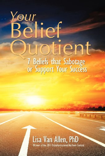 9781452566375: Your Belief Quotient: 7 Beliefs That Sabotage or Support Your Success