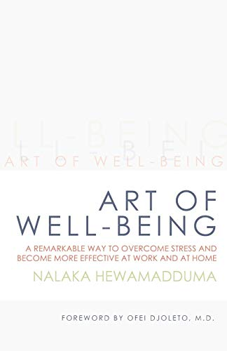 9781452566467: Art of Well-Being: A Remarkable Way to Overcome Stress and Become More Effective at Work and at Home