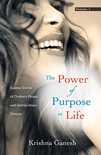9781452566870: The Power of Purpose in Life: Success Stories of Ordinary People with Extraordinary Dreams