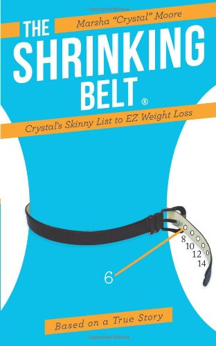 The Shrinking Belt: Crystal's Skinny List to EZ Weight Loss: Moore, Marsha Crystal