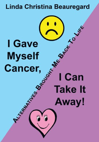 9781452571379: I Gave Myself Cancer, I Can Take It Away!: Alternatives Brought Me Back to Life