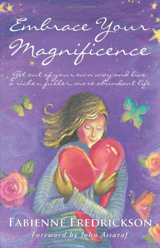 9781452571539: Embrace Your Magnificence: Get Out of Your Own Way and Live a Richer, Fuller, More Abundant Life