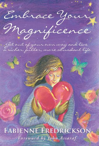 9781452571553: Embrace Your Magnificence: Get Out of Your Own Way and Live a Richer, Fuller, More Abundant Life