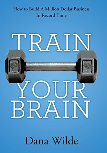 9781452571584: Train Your Brain: How to Build a Million Dollar Business in Record Time