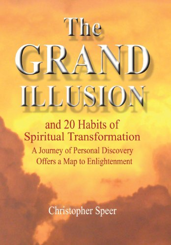 The Grand Illusion: And 20 Habits of Spiritual Transformation: Christopher Speer