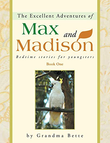 The Excellent Adventures of Max and Madison: Bedtime Stories for Youngsters: Grandma Bette