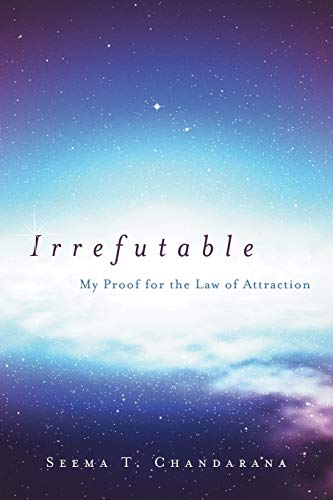 9781452572796: Irrefutable: My Proof for the Law of Attraction