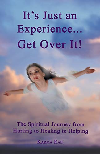 9781452572857: It's Just an Experience . . . Get Over It!: The Spiritual Journey from Hurting to Healing to Helping