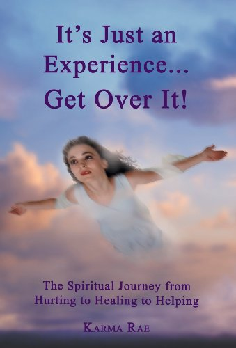 9781452572871: It's Just an Experience ... Get Over It!: The Spiritual Journey from Hurting to Healing to Helping
