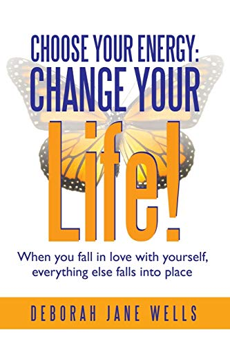 9781452573199: Choose Your Energy: Change Your Life!: When you fall in love with yourself, everything else falls into place