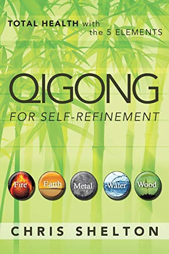 9781452574745: Qigong for Self-Refinement: Total Health with the 5 Elements