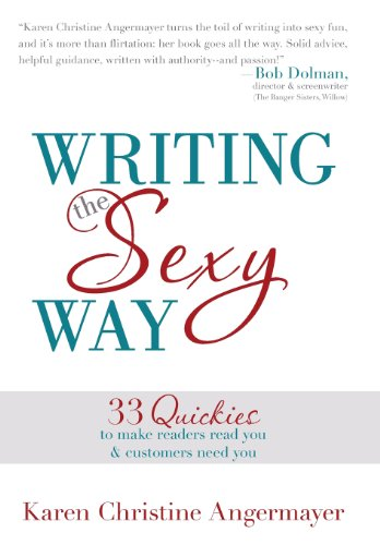 9781452575025: Writing the Sexy Way: 33 Quickies to Make Readers Read You and Customers Need You