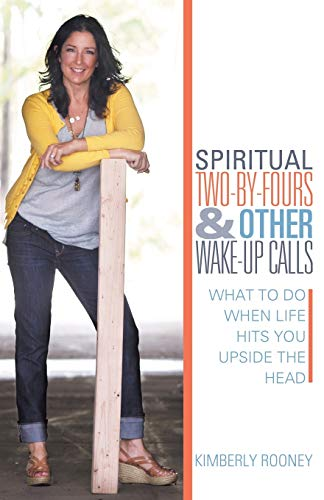 Spiritual Two-By-Fours and Other Wake-Up Calls: What to Do When Life Hits You Upside the Head: ...